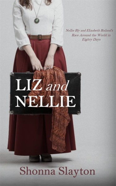 Liz and Nellie, Nellie Bly and Elizabeth Bisland's Race Around the World in Eighty Days
